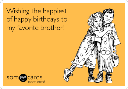 Wishing the happiest of happy birthdays to my favorite brother!