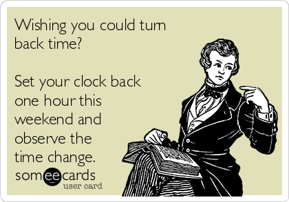 Wishing you could turn back time?  Set your clock back one hour this weekend and observe the time change.