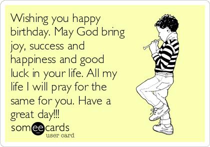 wishing you happy birthday may god bring joy success and