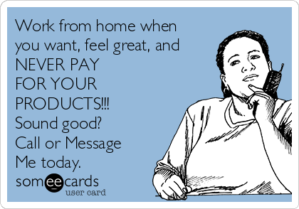 Work from home when you want, feel great, and  NEVER PAY FOR YOUR PRODUCTS!!! Sound good? Call or Message Me today.