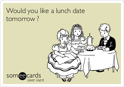 Would you like a lunch date tomorrow ?