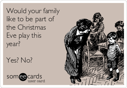 Would your family like to be part of the Christmas Eve play this year?   Yes? No?