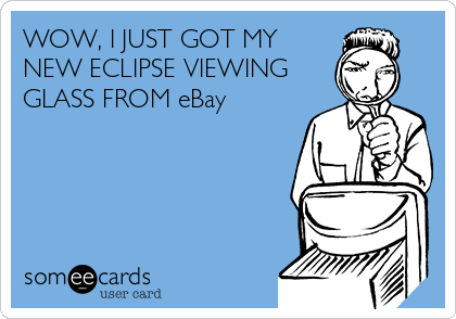 WOW, I JUST GOT MY NEW ECLIPSE VIEWING GLASS FROM eBay