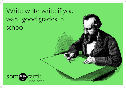 Write write write if you want good grades in school.