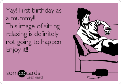 First Birthday As A Mummy This Image Of Sitting Relaxing Is Definitely