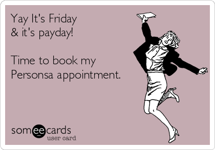 Yay It's Friday & it's payday!  Time to book my Personsa appointment.