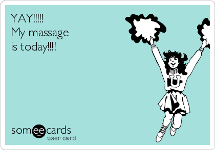 YAY!!!!!  My massage  is today!!!!