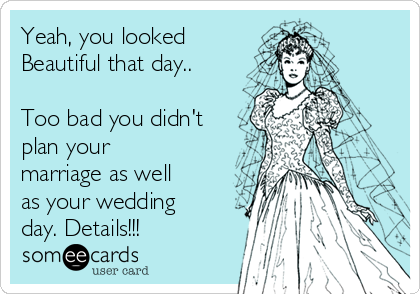 Yeah, you looked Beautiful that day..  Too bad you didn't plan your marriage as well as your wedding day. Details!!!