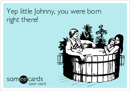 Yep little Johnny, you were born right there!