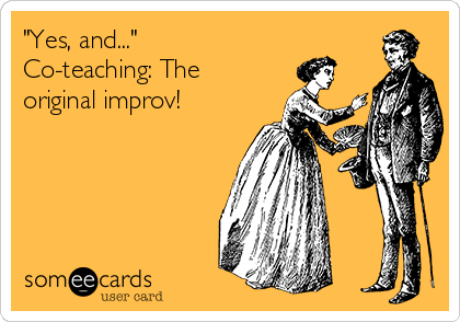 """Yes, and..."" Co-teaching: The original improv!"