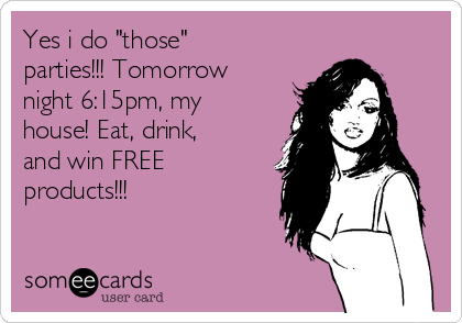 """Yes i do """"those"""" parties!!! Tomorrow night 6:15pm, my house! Eat, drink, and win FREE products!!!"""