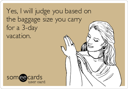 Yes, I will judge you based on the baggage size you carry for a 3-day vacation.