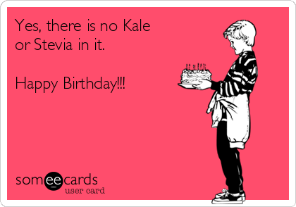 Yes, there is no Kale  or Stevia in it.  Happy Birthday!!!