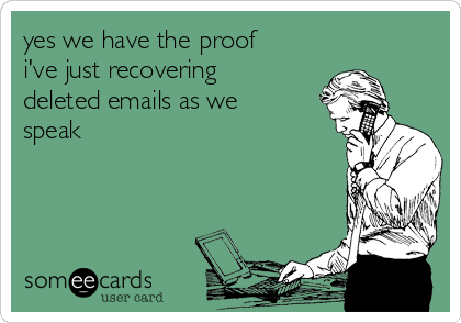 yes we have the proof i've just recovering deleted emails as we speak