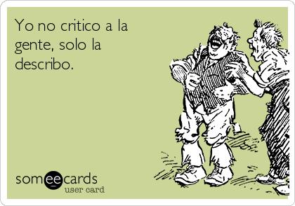 Yo no critico a la gente, solo la describo.