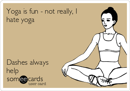 Yoga is fun - not really, I hate yoga     Dashes always help