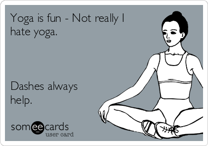 Yoga is fun - Not really I hate yoga.    Dashes always help.