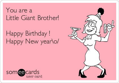 you are a little giant brother happy birthday happy new yearo birthday ecard