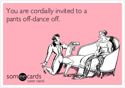 You are cordially invited to a pants off-dance off.