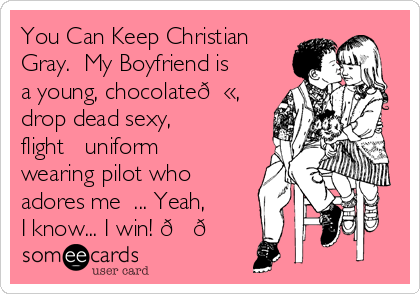 You Can Keep Christian Gray.✋ My Boyfriend is a young, chocolate