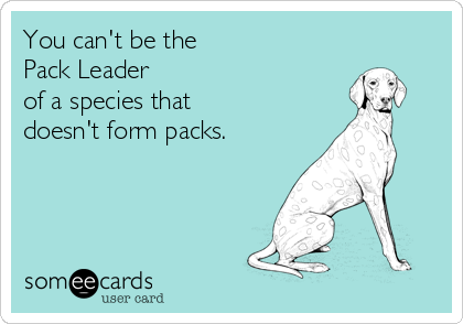 You can't be the  Pack Leader  of a species that  doesn't form packs.