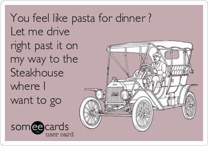 You feel like pasta for dinner ? Let me drive right past it on my way to the Steakhouse where I want to go