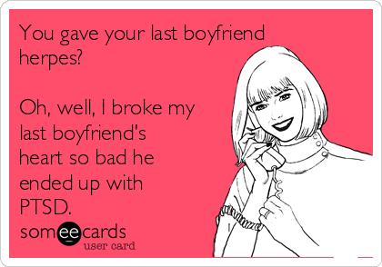 I gave my boyfriend herpes