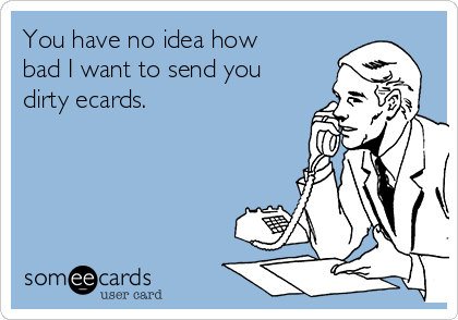 Dirty ecards