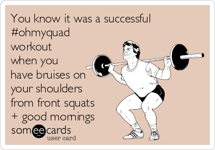 You know it was a successful #ohmyquad workout when you have bruises on  your shoulders from front squats + good mornings