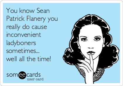 You know Sean Patrick Flanery you really do cause inconvenient ladyboners sometimes... well all the time!