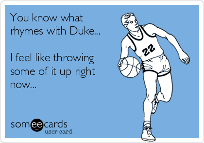 You know what rhymes with Duke...  I feel like throwing some of it up right now...