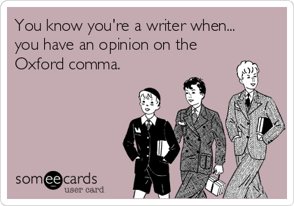 You know you're a writer when... you have an opinion on the Oxford comma.