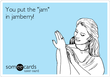 """You put the """"jam""""  in jamberry!"""