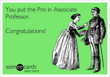 You put the Pro in Associate Professor.  Congratulations!