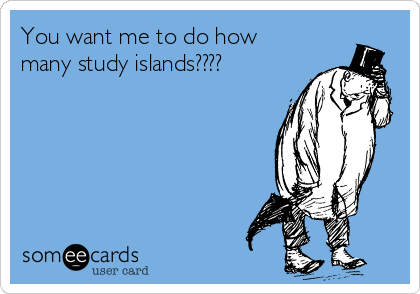 You want me to do how many study islands????