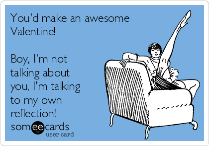 Youd Make An Awesome Valentine Boy Im Not Talking About You I – Talking Valentine Cards