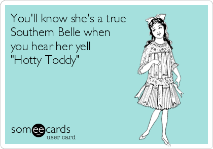 "You'll know she's a true Southern Belle when you hear her yell ""Hotty Toddy"""