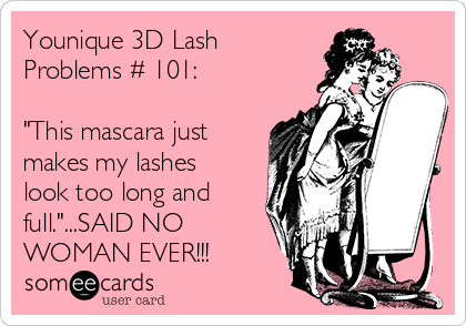 """Younique 3D Lash Problems # 101:  """"This mascara just makes my lashes look too long and full.""""...SAID NO WOMAN EVER!!!"""