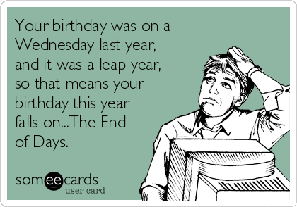 Your Birthday Was On A Wednesday Last Year And It Was A Leap Year