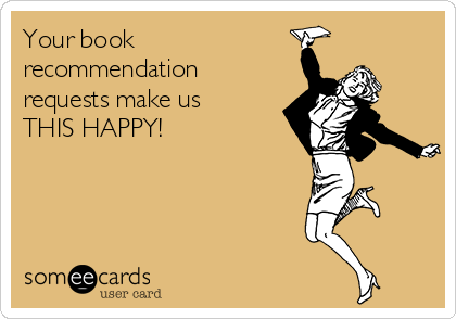 Your book  recommendation requests make us  THIS HAPPY!