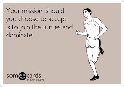 Your mission, should you choose to accept, is to join the turtles and dominate!