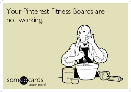 Your Pinterest Fitness Boards are not working.