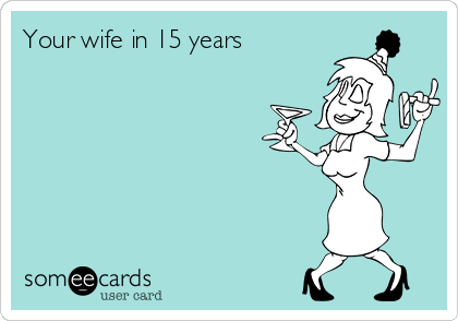 Your wife in 15 years