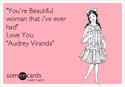 """You're Beautiful woman that i've ever had""   Love You ""Audrey Viranda"""