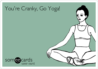 You're Cranky, Go Yoga!