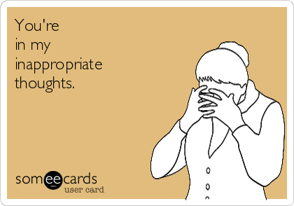 Youre In My Inappropriate Thoughts Confession Ecard