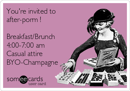 You're invited to after-porm !  Breakfast/Brunch 4:00-7:00 am  Casual attire  BYO-Champagne