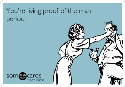 You're living proof of the man period.