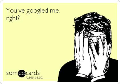 You've googled me, right?