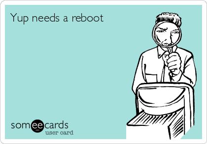 Yup needs a reboot